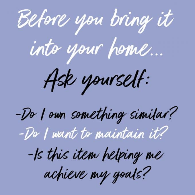 Ask yourself a few simple questions before you bring an item into your home. Find more decluttering motivation on Salt & Lavender.