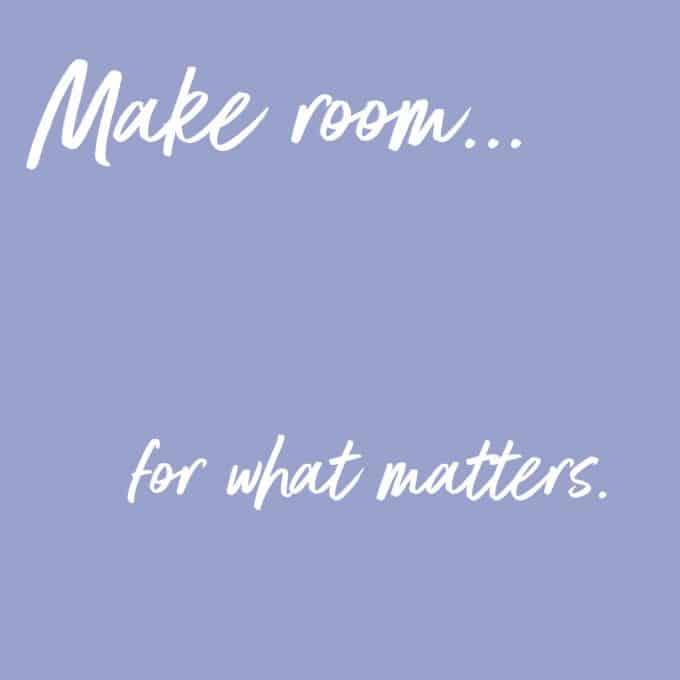Make room for what matters! Find more decluttering motivation on Salt & Lavender.