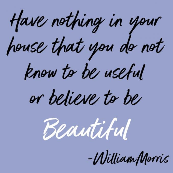 Have nothing in your house that you do not know to be useful or believe to be beautiful. Wise words from William Morris. Find more decluttering motivation on Salt & Lavender.